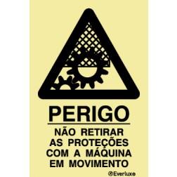 PERIGO NÃO RETIRAR AS PROTEÇÕES C/ A MÁQ. EM MOVIMENTO